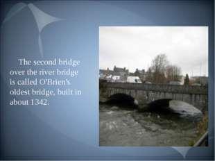 The second bridge over the river bridge is called O'Brien's oldest bridge, bu