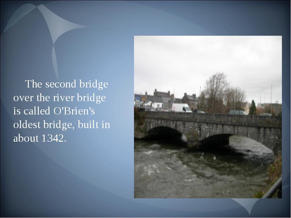 The second bridge over the river bridge is called O'Brien's oldest bridge, bu...