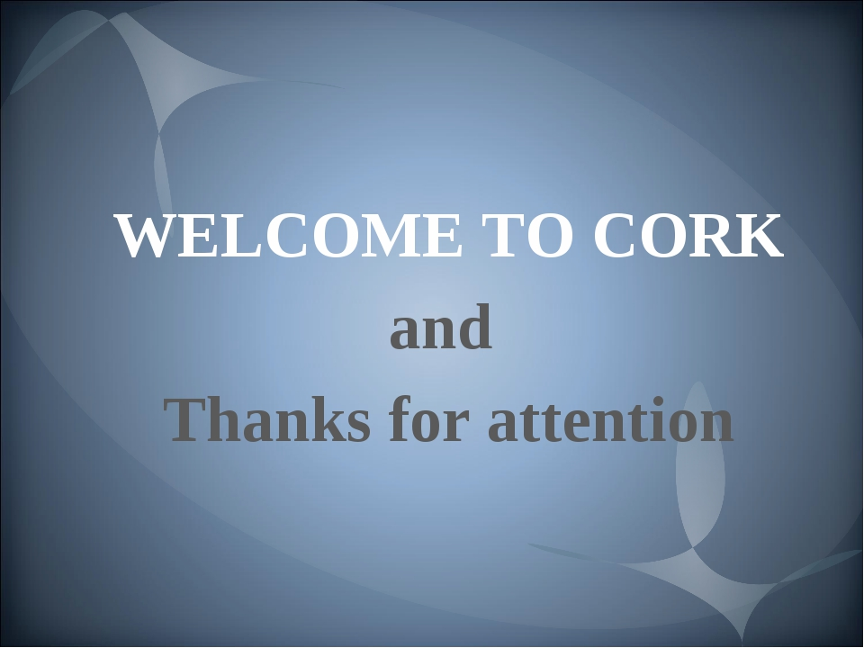 WELCOME TO CORK and Thanks for attention