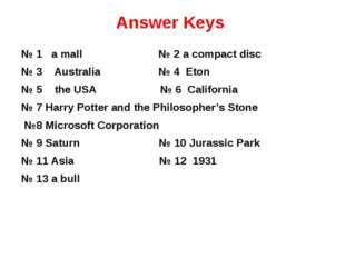 Answer Keys № 1 a mall № 2 a compact disc № 3 Australia № 4 Eton № 5 the USA