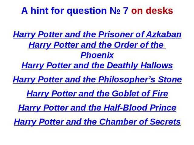 A hint for question № 7 on desks Harry Potter and the Prisoner of Azkaban Har...