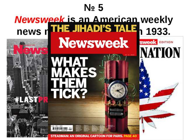 № 5 Newsweek is an American weekly news magazine founded in 1933. Based in Ne...