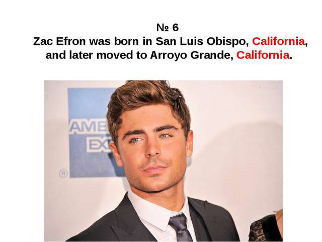 № 6 Zac Efron was born in San Luis Obispo, California, and later moved to Arr...
