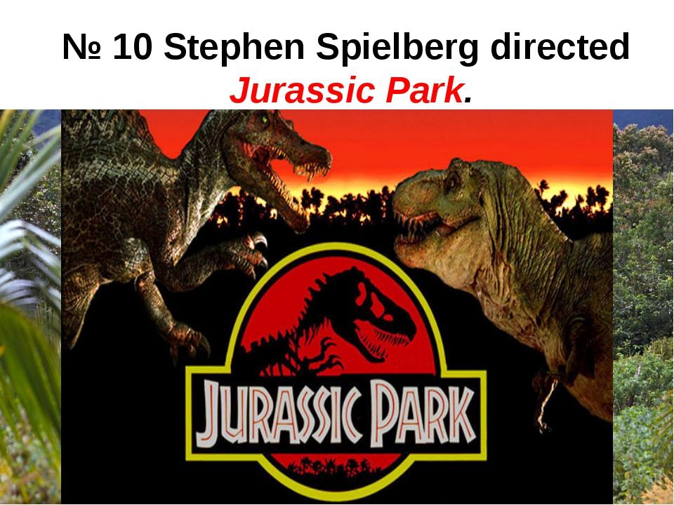 № 10 Stephen Spielberg directed Jurassic Park.