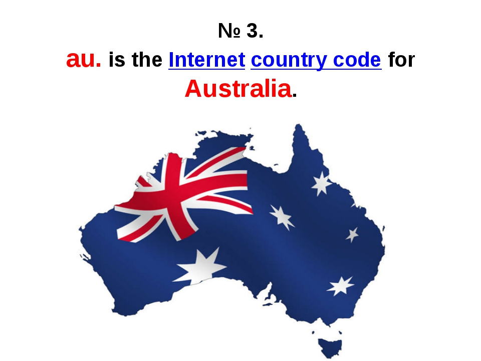 № 3. au. is the Internet country code for Australia.