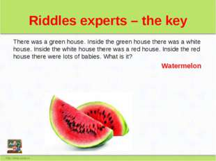 Riddles experts – the key There was a green house. Inside the green house the