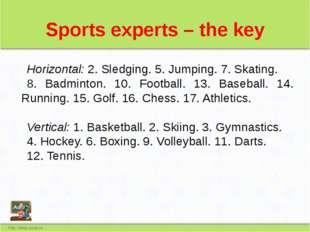 Sports experts – the key Horizontal:2. Sledging. 5. Jumping. 7. Skating. 8.