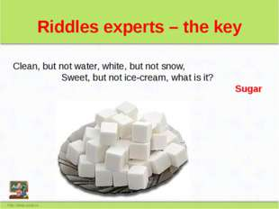 Riddles experts – the key Сlean, but not water, white, but not snow, Sweet, b