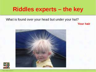Riddles experts – the key What is found over your head but under your hat? Yo