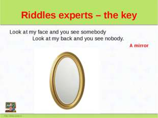 Riddles experts – the key Look at my face and you see somebody Look at my bac