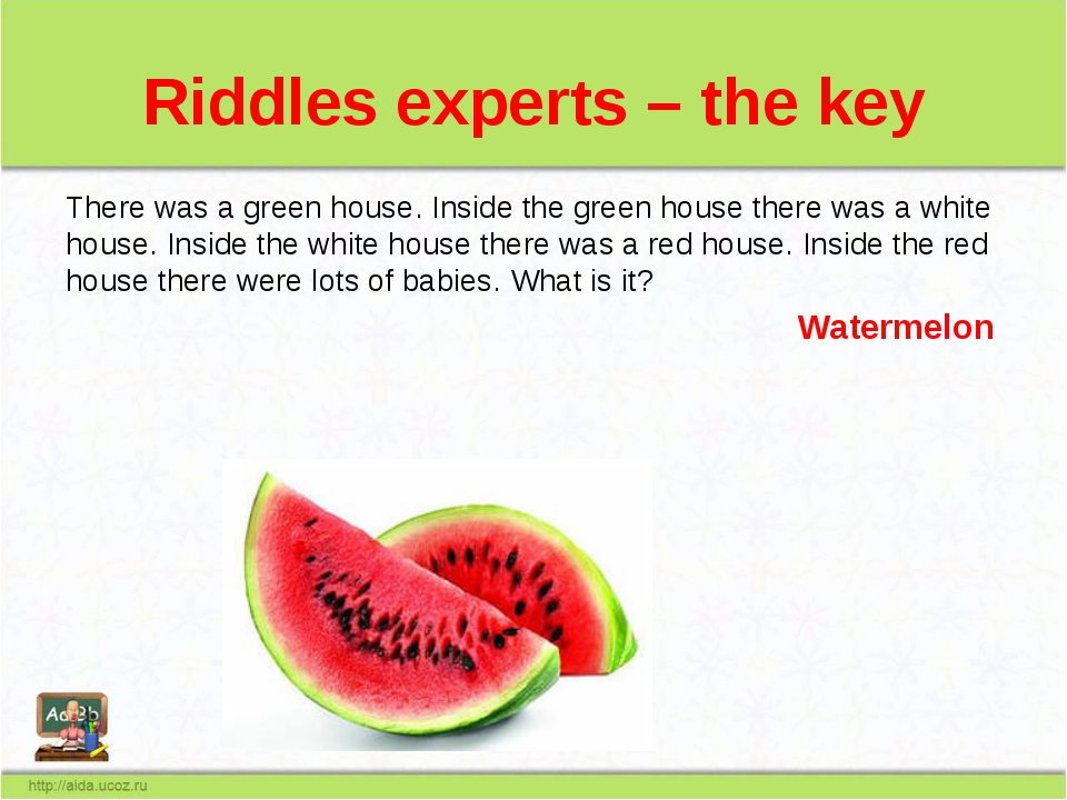 Riddles experts – the key There was a green house. Inside the green house the...