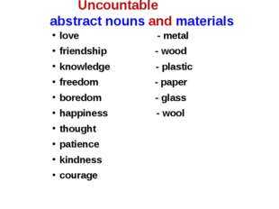Uncountable abstract nouns and materials love - metal friendship - wood knowl