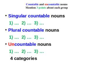 Countable and uncountable nouns Mention 3 points about each group Singular co