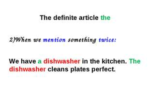 The definite article the 2)When we mention something twice: We have a dishwas