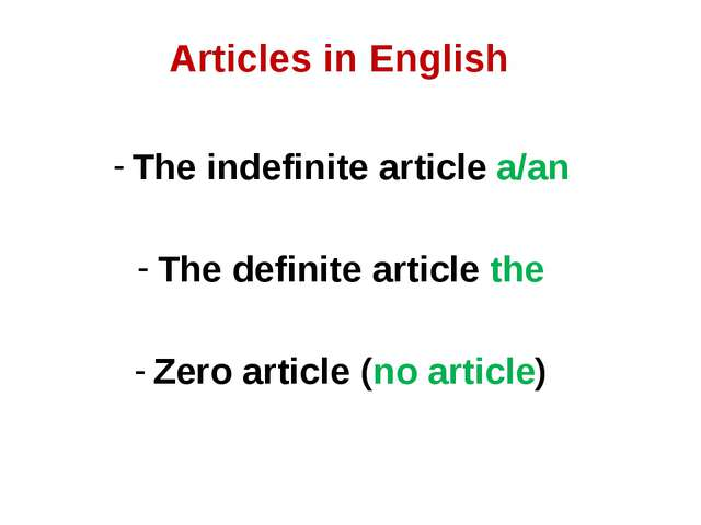 Articles in English The indefinite article a/an The definite article the Zero...