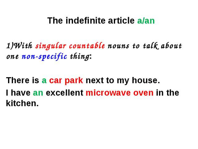 The indefinite article a/an 1)With singular countable nouns to talk about one...