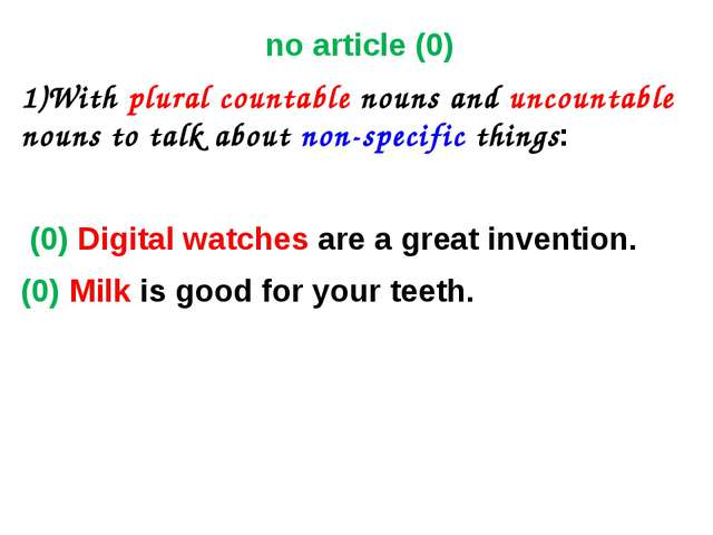 no article (0) 1)With plural countable nouns and uncountable nouns to talk ab...