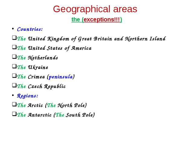 Geographical areas the (exceptions!!!) Countries: The United Kingdom of Great...