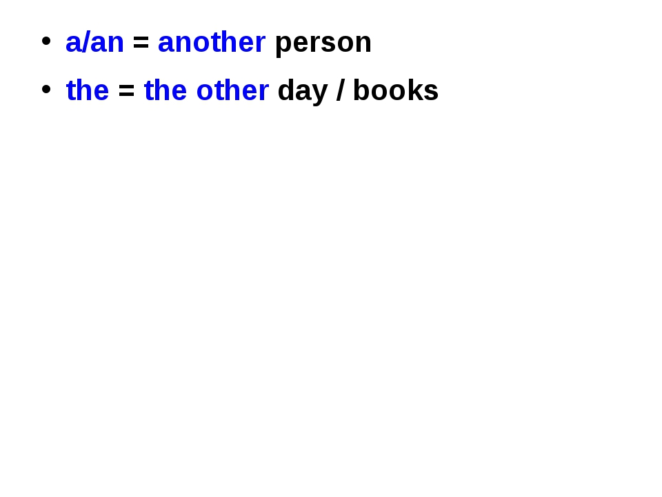 a/an = another person the = the other day / books