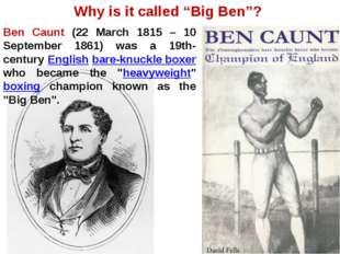 "Why is it called ""Big Ben""? Ben Caunt (22 March 1815 – 10 September 1861) was"