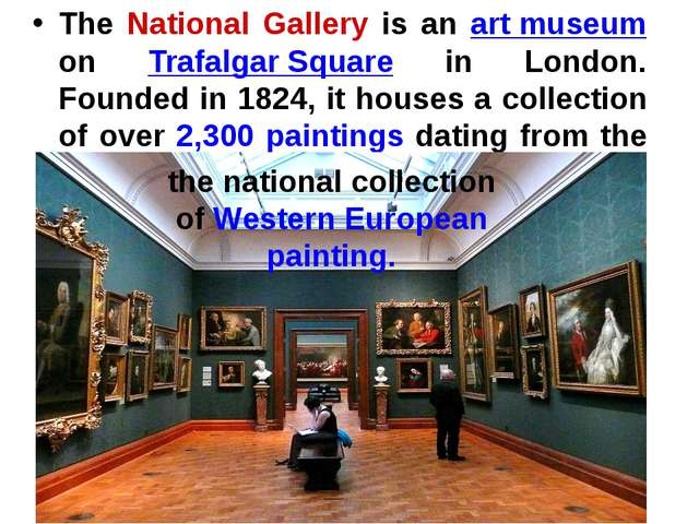 The National Gallery is an art museum on Trafalgar Square in London. Founded...