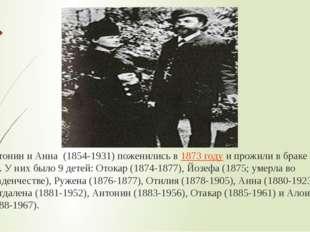 Антонин и Анна (1854-1931) поженились в1873 годуи прожили в браке 31 год.