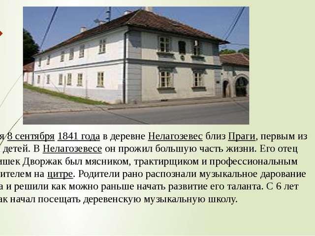 Родился8 сентября1841 годав деревнеНелагозевесблизПраги, первым из вос...
