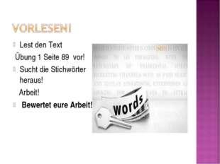 Lest den Text Übung 1 Seite 89 vor! Sucht die Stichwörter heraus! Arbeit! Bew