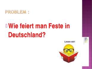 Wie feiert man Feste in Deutschland?