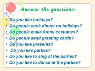 Answer the questions: Do you like holidays? Do people cook dinner on holidays
