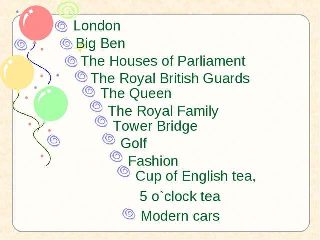 London Big Ben The Houses of Parliament The Royal British Guards Tower Bridge...