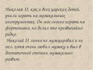 Николая II, как и всех царских детей, учили играть на музыкальных инструмента