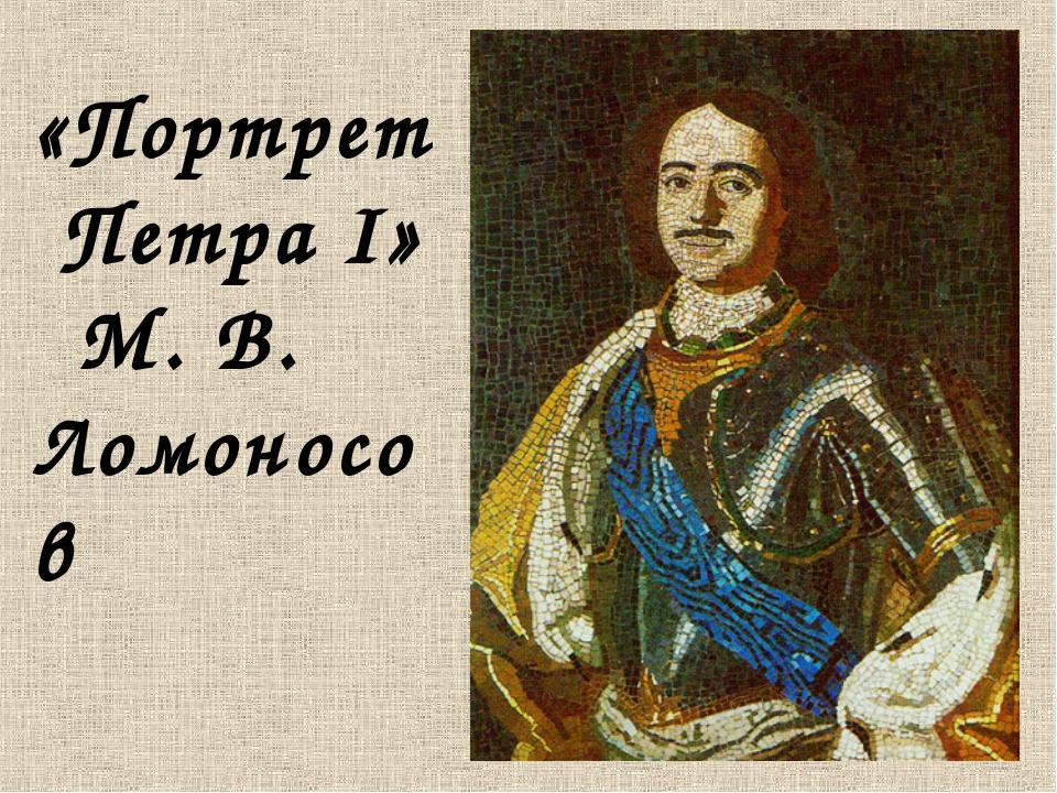 «Портрет Петра I» М. В. Ломоносов