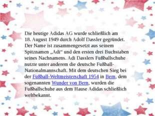 Die heutige Adidas AG wurde schließlich am 18.August 1949 durch Adolf Dassle