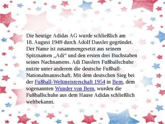 Die heutige Adidas AG wurde schließlich am 18.August 1949 durch Adolf Dassle...