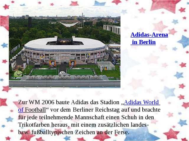 """Zur WM 2006 baute Adidas das Stadion """"Adidas World of Football"""" vor dem Berli..."""
