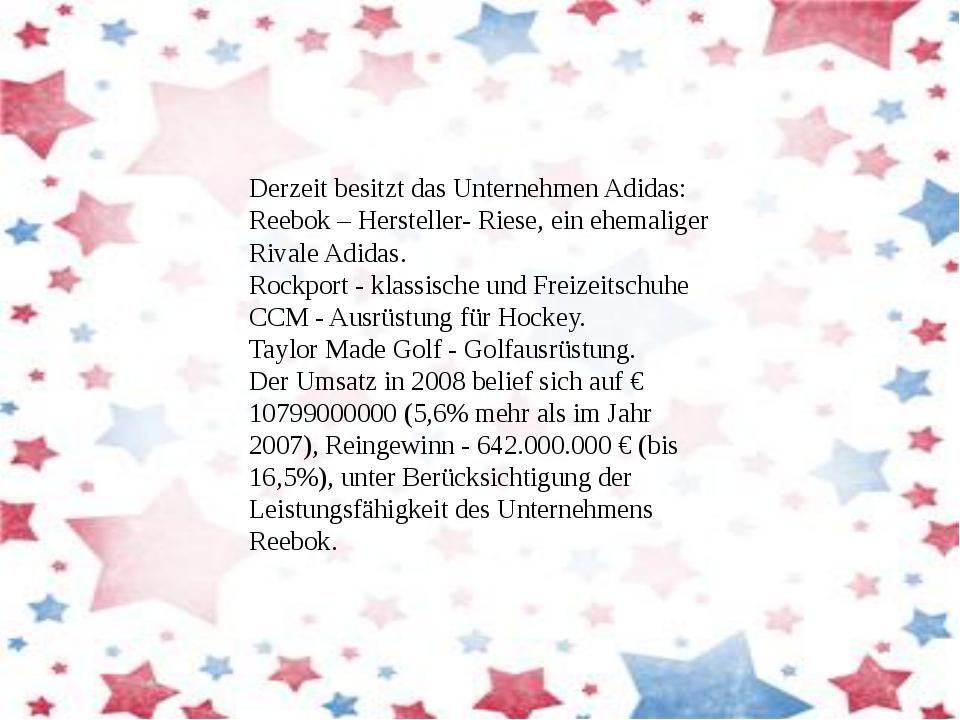 Derzeit besitzt das Unternehmen Adidas: Reebok – Hersteller- Riese, ein ehema...