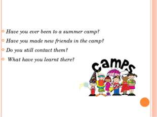 Have you ever been to a summer camp? Have you made new friends in the camp? D