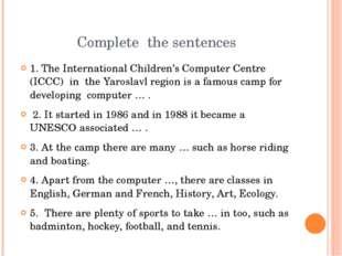 Complete the sentences 1. The International Children's Computer Centre (ICCC)