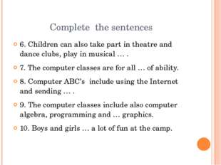 Complete the sentences 6. Children can also take part in theatre and dance cl