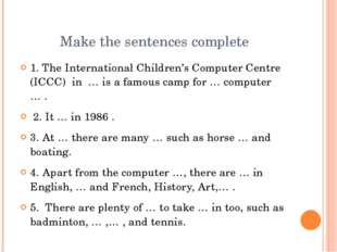 Make the sentences complete 1. The International Children's Computer Centre (