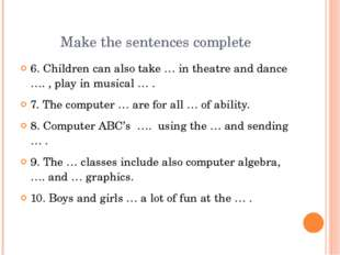 Make the sentences complete 6. Children can also take … in theatre and dance