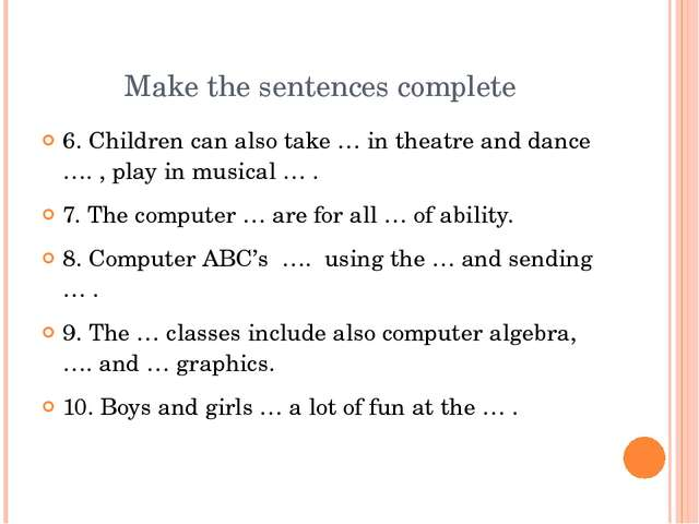 Make the sentences complete 6. Children can also take … in theatre and dance...