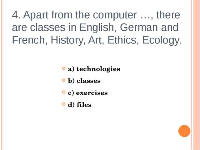 4. Apart from the computer …, there are classes in English, German and French...