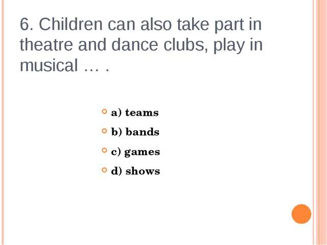 6. Children can also take part in theatre and dance clubs, play in musical …...