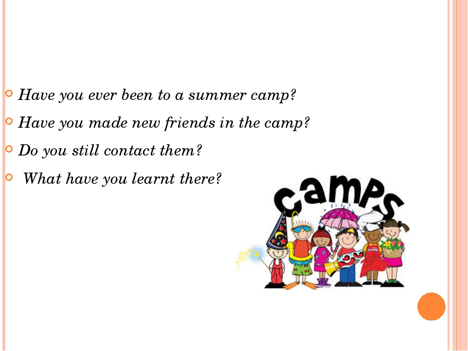Have you ever been to a summer camp? Have you made new friends in the camp? D...