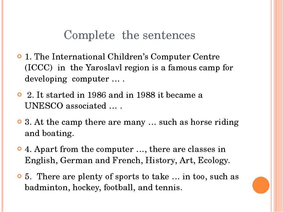 Complete the sentences 1. The International Children's Computer Centre (ICCC)...