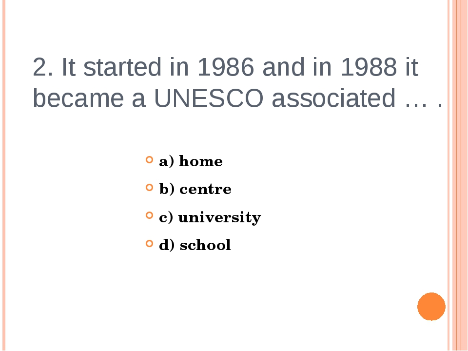 2. It started in 1986 and in 1988 it became a UNESCO associated … . a) home b...