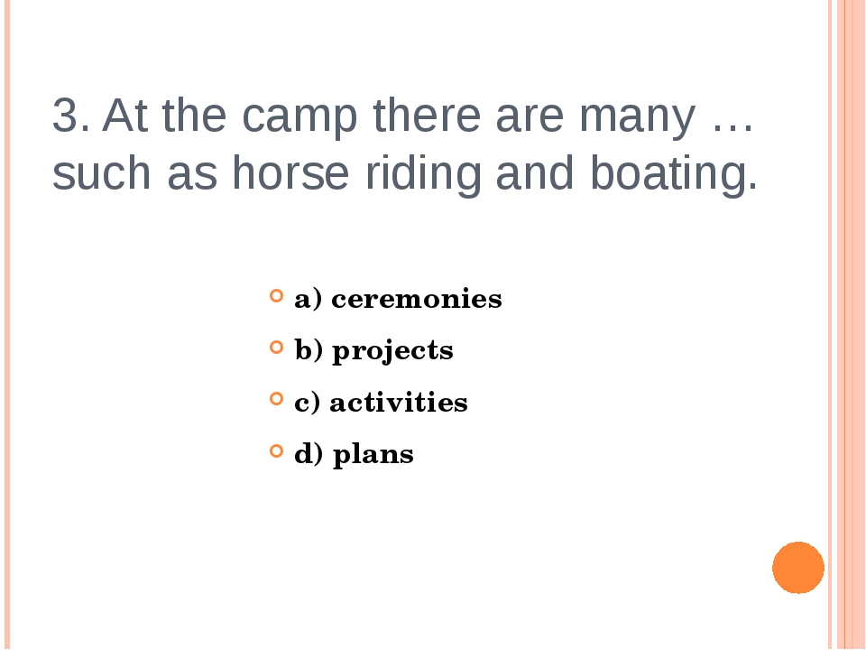 3. At the camp there are many … such as horse riding and boating. a) ceremoni...