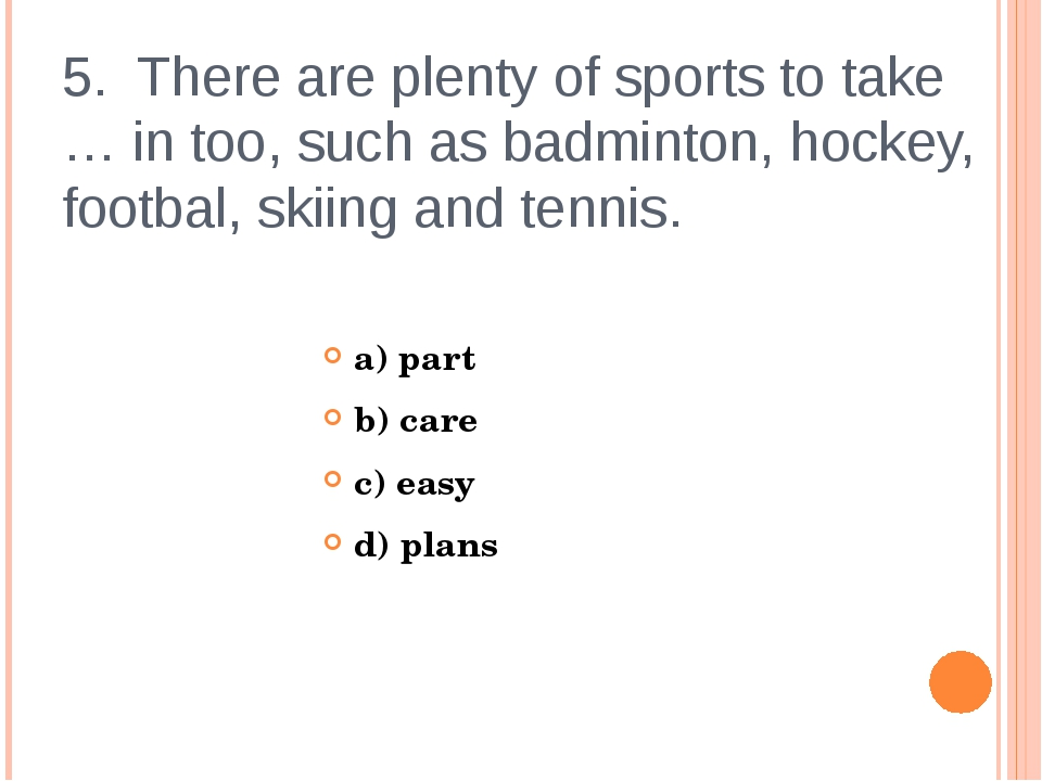 5. There are plenty of sports to take … in too, such as badminton, hockey, fo...